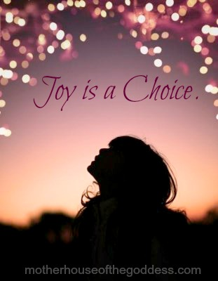 Joy is a Choice MotherHouse of the Goddess