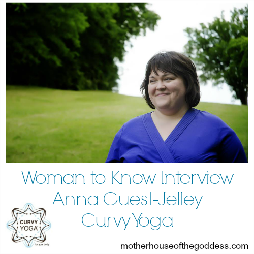 Woman to Know Interview with Anna Guest-Jelley from Curvy Yoga MotherHouse of the Goddess