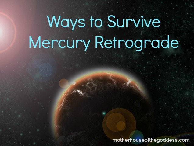 Ways to Survive Mercury Retrograde from The MotherHouse of the Goddess
