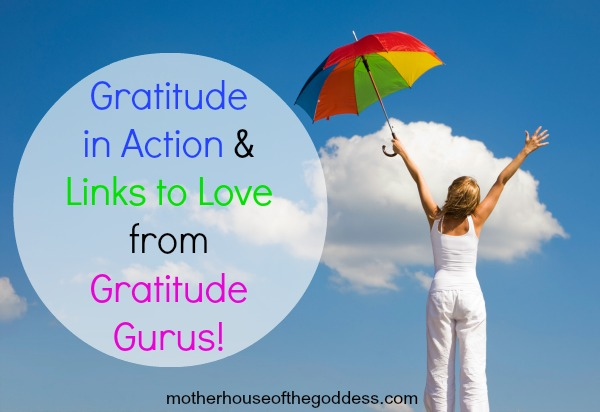 Gratitude in Action and Links to Love from Gratitude Gurus MotherHouse of the Goddess