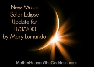 New Moon Solar Eclipse Update November 2013 by Mary Lomando