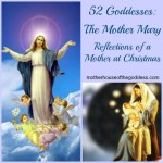 52 Goddesses The Mother Mary Reflections of a Mother at Christmas MotherHouse of the Goddess