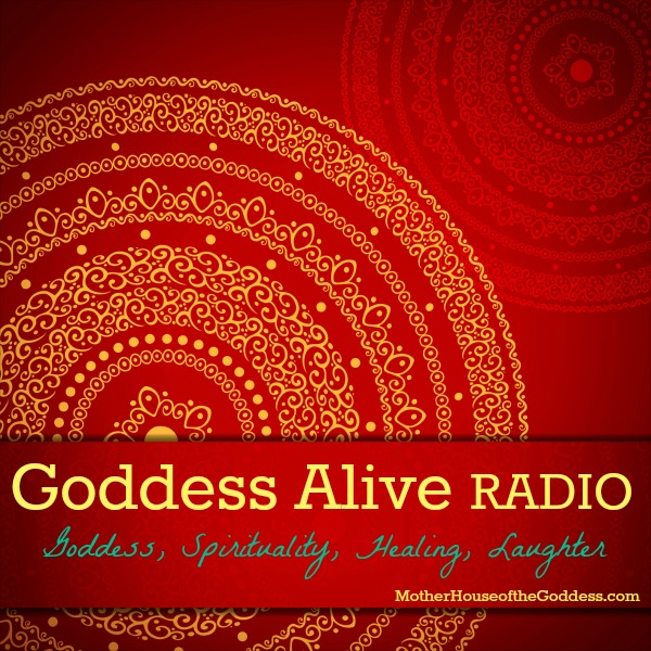 Goddess Alive Radio with MotherHouse of the Goddess