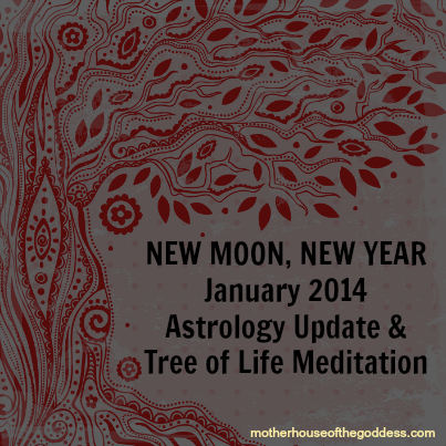New Moon New Year January 2014 Astrology Update and Tree of Life Meditation from Mary Lomando MotherHouse of the Goddess