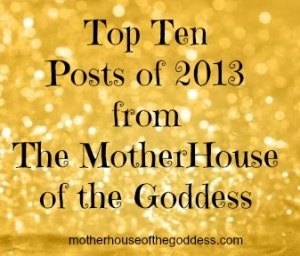 Top Ten Posts of 2013 from The MotherHouse of the Goddess