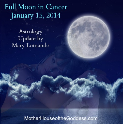 Full Moon in Cancer January 2014 Astrology Update by Mary Lomando MotherHouse of the Goddess
