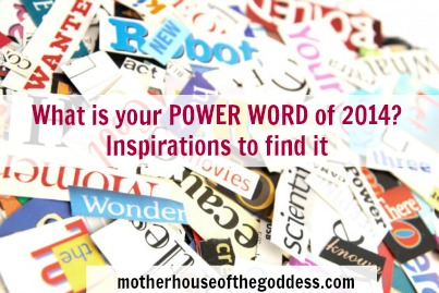 Your Power Word of 2014 & Inspirations to Find It MotherHouse of the Goddess