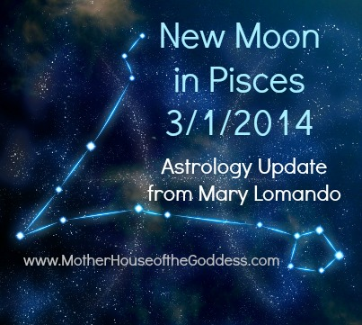 New Moon in Pisces March 2014 Astrology Update from Mary Lomando MotherHouse of the Goddess