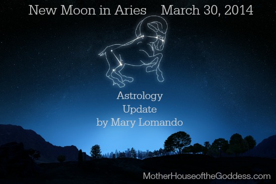 Astrology Update New Moon in Aries March 2014 by Mary Lomando for MotherHouse of the Goddess