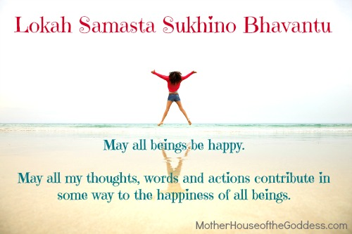 Lokah Samasta Sukhino Bhavantu Happiness Mantra MotherHouse of the Goddess