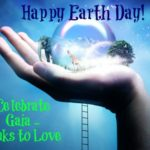 Celebrate Gaia on Earth Day April 22, 2014 & Every Day – Links to Love