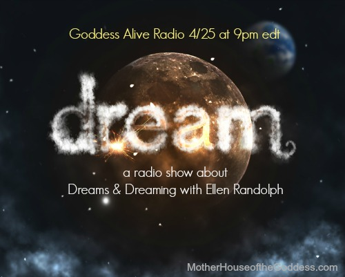 Dreams and Dreaming with Ellen Randoph Goddess Alive Radio