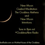 New Moon Guided Meditation The Goddess Aletheia and New Moon Intentions Goddess Alive Radio