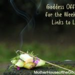 Goddess Offerings for the Weekend Links to Love MotherHouse of the Goddess
