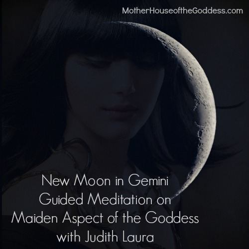 New Moon in Gemini Guided Meditation on Maiden Aspect of the Goddess with Judith Laura