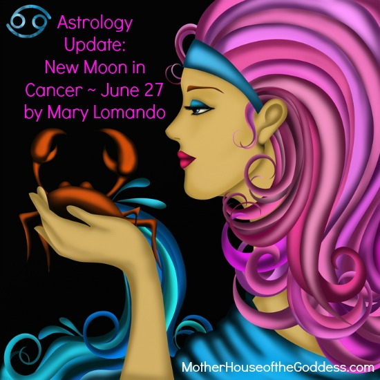 Astrology Update New Moon in Cancer June 27 by Mary Lomando MotherHouse of the Goddess