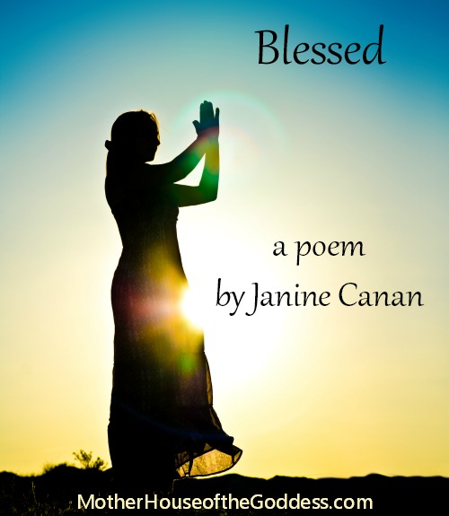 Blessed - A Poem by Dr Janine Canan MotherHouse of the Goddess