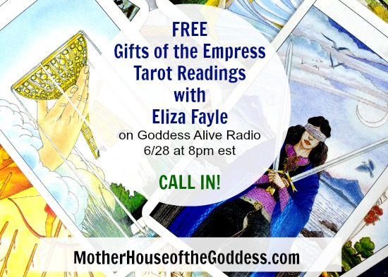 Goddess Alive Radio Free Gifts of the Empress Tarot Readings with Eliza Fayle June 28 MotherHouse of the Goddess