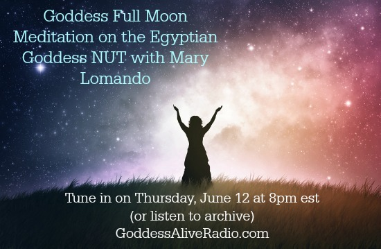 Goddess Full Moon Meditation on the Egyptian Goddess NUT with Mary Lomando Goddess Alive Radio