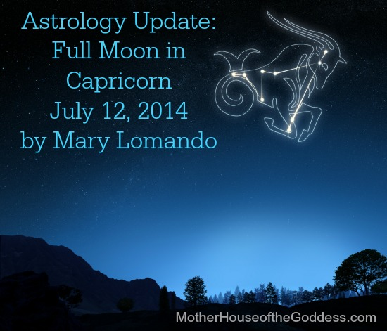 Astrology Update Full Moon in Capricorn July 12 2014 by Mary Lomando MotherHouse of the Goddess