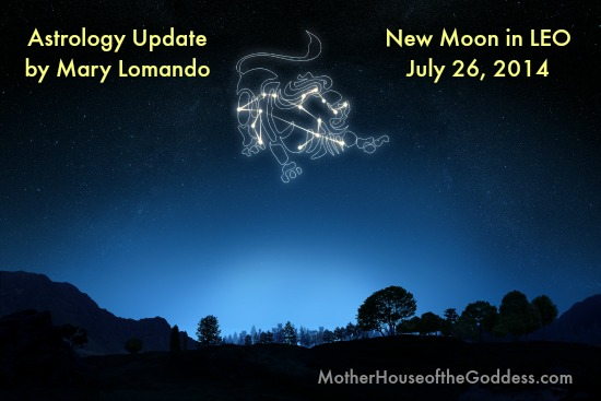 Astrology Update New Moon in Leo July 26 2014 by Mary Lomando MotherHouse of the Goddess