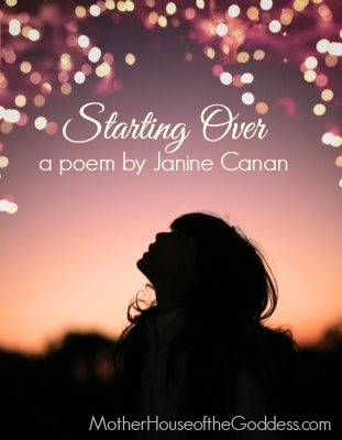 Starting Over a Poem by Janine Canan MotherHouse of the Goddess