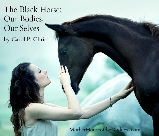 The Black Horse - Our Bodies Our Selves by Carol P Christ MotherHouse of the Goddess