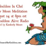 Goddess New Moon Meditation – Planting Seeds with the Goddess Ix Chel 8/24 at 8pm