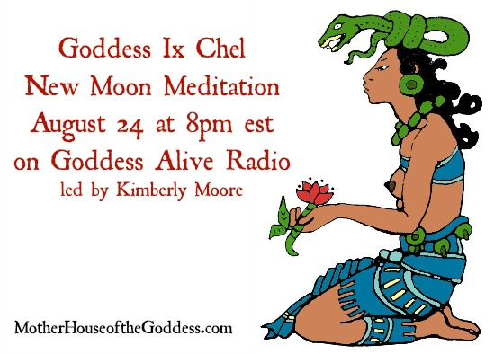 Goddess Ix Chel New Moon Meditation August 24 Goddess Alive Radio Kimberly Moore MotherHouse of the Goddess