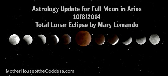 Astrology Update for Full Moon in Aries October 8 2014 Total Lunar Eclipse by Mary Lomando MotherHouse of the Goddess