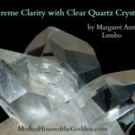 Extreme Clarity with Clear Quartz Crystal by Margaret Ann Lembo MotherHouse of the Goddess
