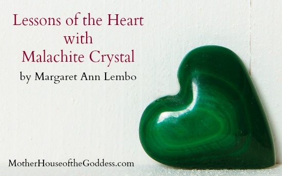 Lessons of the Heart with Malachite Crystal by Margaret Ann Lembo MotherHouse of the Goddess