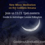 New Moon Meditation on the Goddess Innana with Astrologer Louise Edington Goddess Alive Radio MotherHouse of the Goddess