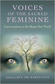 Voices of the Sacred Feminine - Conversations to Re-Shape Our World by Karen Tate