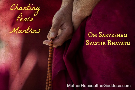Chanting Peace Mantras Om Sarvesham Svastir Bhavantu Mantra Monday MotherHouse of the Goddess