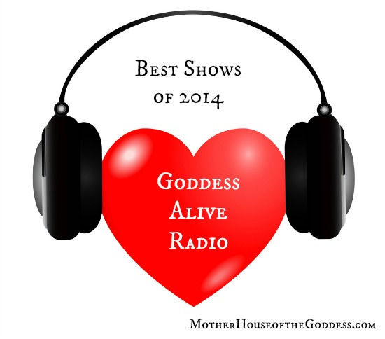 Goddess Alive Radio Best Shows of 2014 MotherHouse of the Goddess