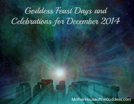 Goddess Feast Days and Celebrations for December 2014