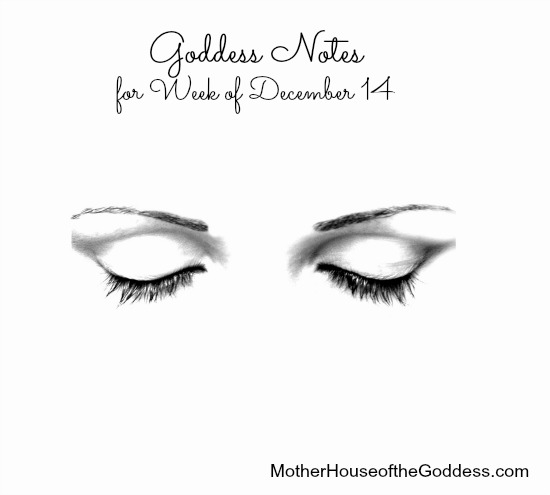 Goddess Notes for Week of December 14 MotherHouse of the Goddess