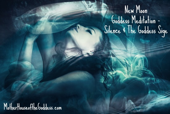 New Moon Goddess Meditation Silence and the Goddess Sige MotherHouse of the Goddess