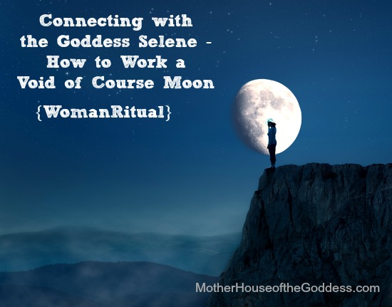 Connecting with the Goddess Selene How to Work a Void of Course Moon Woman Ritual from MotherHouse of the Goddess