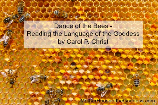 Dance of the Bees - Reading the Language of the Goddess by Carol p Christ MotherHouse of the Goddess