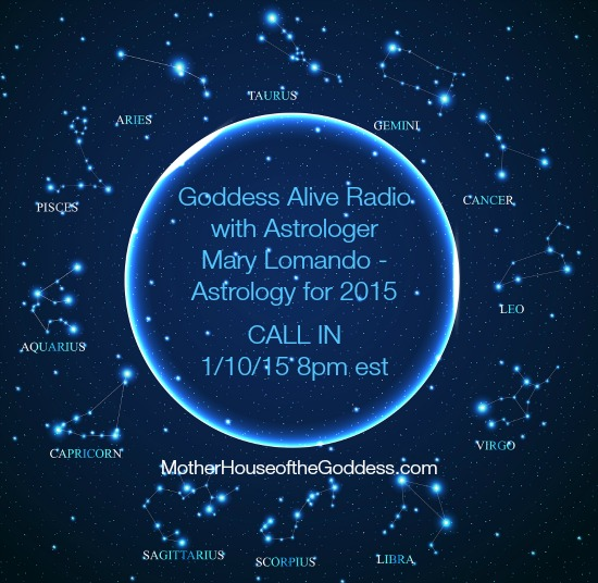 Goddess Alive Radio with Astrologer Mary Lomando on Astrology for 2015 MotherHouse of the Goddess
