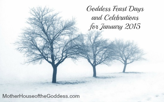 Goddess Feast Days and Celebrations for January 2015 MotherHouse of the Goddess