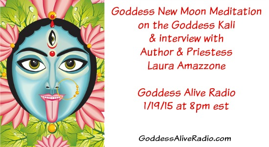 Goddess New Moon Meditation on the Goddess Kali and Interview with Author and Priestess Laura Amazzone MotherHouse of the Goddess