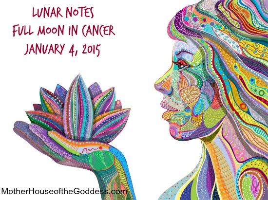 Lunar Notes Full Moon in Cancer January 4 2015 MotherHouse of the Goddess
