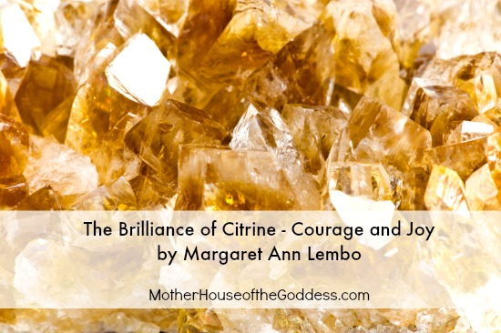 The Brilliance of Citrine Courage and Joy by Margaret Ann Lembo MotherHouse of the Goddess