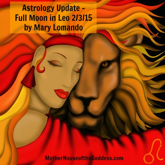 Astrology Update - Full Moon in Leo February 3 2015 - Mary Lomando MotherHouse of the Goddess