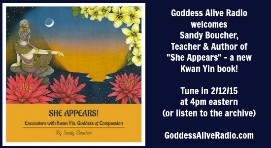 Goddess Alive Radio Welcomes Sandy Boucher Teacher and Author of She Appears Kwan Yin Book February 11 MotherHouse of the Goddess