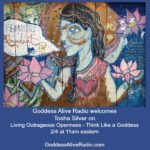 Goddess Alive Radio Welcomes Tosha Silver on Living Outrageous Openness - Think Like a Goddess MotherHouse of the Goddess