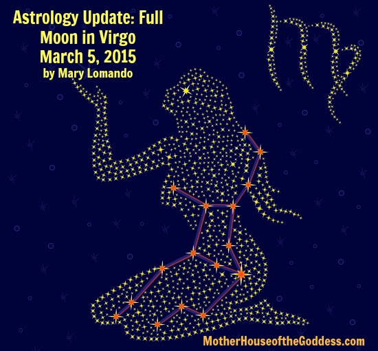 Astrology Update Full Moon in Virgo March 5 by Mary Lomando MotherHouse of the Goddess